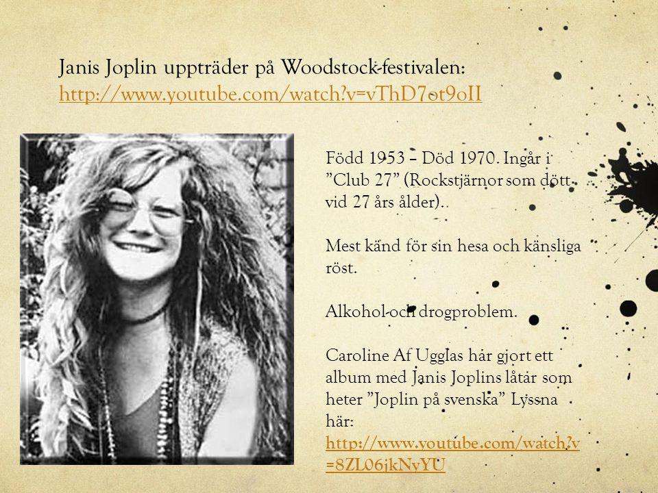 Janis Joplin uppträder på Woodstock-festivalen: http://www.youtube.com/watch?v=vThD7ot9oII http://www.youtube.com/watch?v=vThD7ot9oII Född 1953 – Död