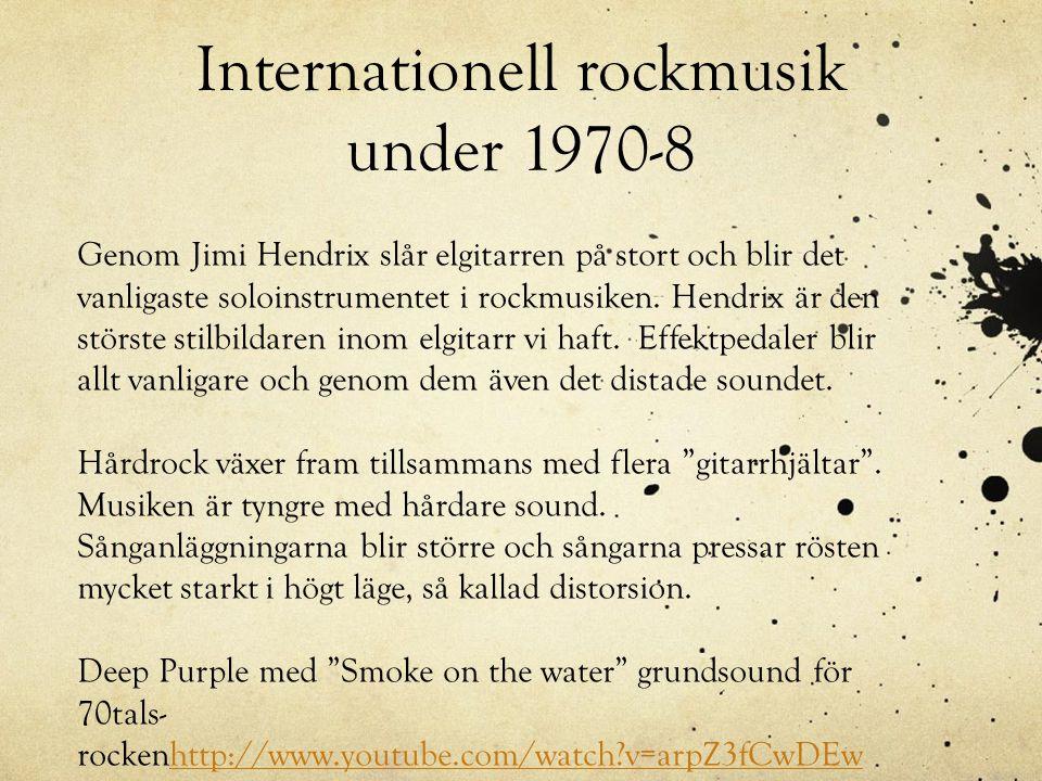 Internationell rockmusik under 1970-8 Genom Jimi Hendrix slår elgitarren på stort och blir det vanligaste soloinstrumentet i rockmusiken. Hendrix är d
