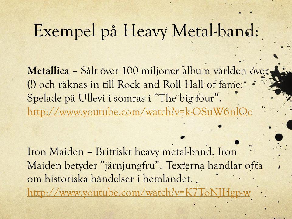 Exempel på Heavy Metal-band: Metallica – Sålt över 100 miljoner album världen över (!) och räknas in till Rock and Roll Hall of fame. Spelade på Ullev