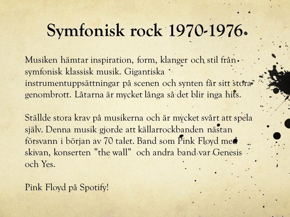 Symfonisk rock 1970-1976 Musiken hämtar inspiration, form, klanger och stil från symfonisk klassisk musik. Gigantiska instrumentuppsättningar på scene