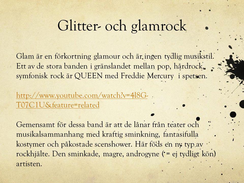 Glitter- och glamrock Glam är en förkortning glamour och är ingen tydlig musikstil. Ett av de stora banden i gränslandet mellan pop, hårdrock, symfoni