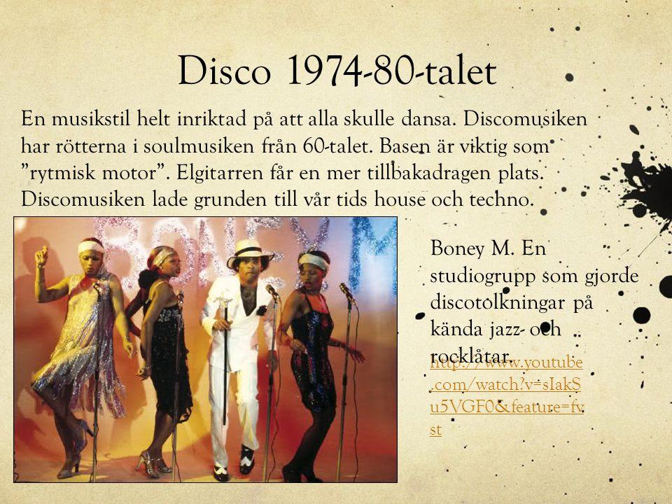 Disco 1974-80-talet http://www.youtube.com/watch?v=sIakS u5VGF0&feature=fv st En musikstil helt inriktad på att alla skulle dansa. Discomusiken har rö