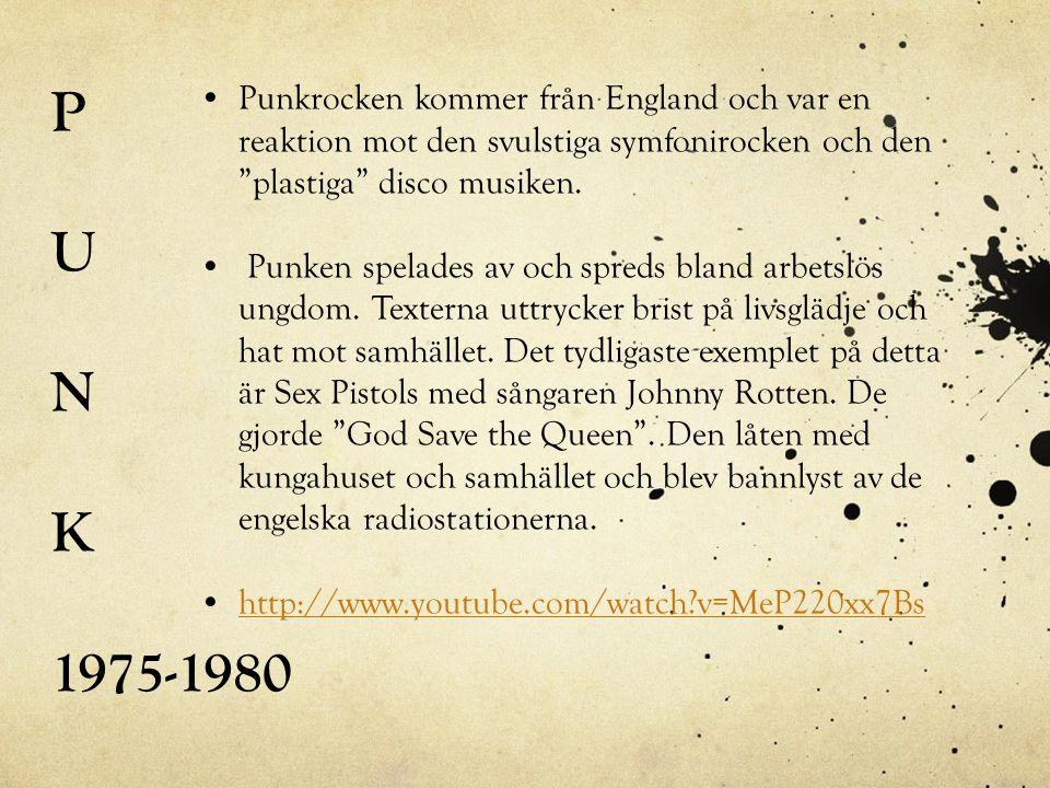 """P U N K 1975-1980 •Punkrocken kommer från England och var en reaktion mot den svulstiga symfonirocken och den """"plastiga"""" disco musiken. • Punken spela"""