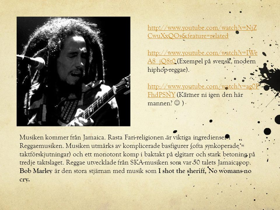 Musiken kommer från Jamaica. Rasta Fari-religionen är viktiga ingredienser i Reggaemusiken. Musiken utmärks av komplicerade basfigurer (ofta synkopera