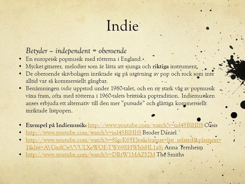 Indie Betyder – independent = oberoende •En europeisk popmusik med rötterna i England. •Mycket gitarrer, melodier som är lätta att sjunga och riktiga