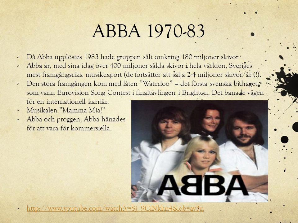 ABBA 1970-83 -Då Abba upplöstes 1983 hade gruppen sålt omkring 180 miljoner skivor -Abba är, med sina idag över 400 miljoner sålda skivor i hela värld