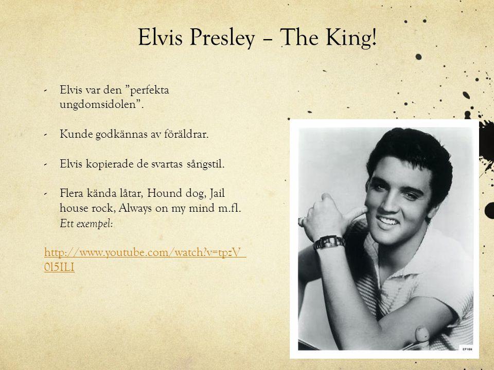 """Elvis Presley – The King! -Elvis var den """"perfekta ungdomsidolen"""". -Kunde godkännas av föräldrar. -Elvis kopierade de svartas sångstil. -Flera kända l"""