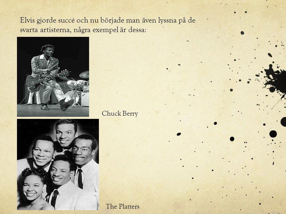 Elvis gjorde succé och nu började man även lyssna på de svarta artisterna, några exempel är dessa: Chuck Berry The Platters