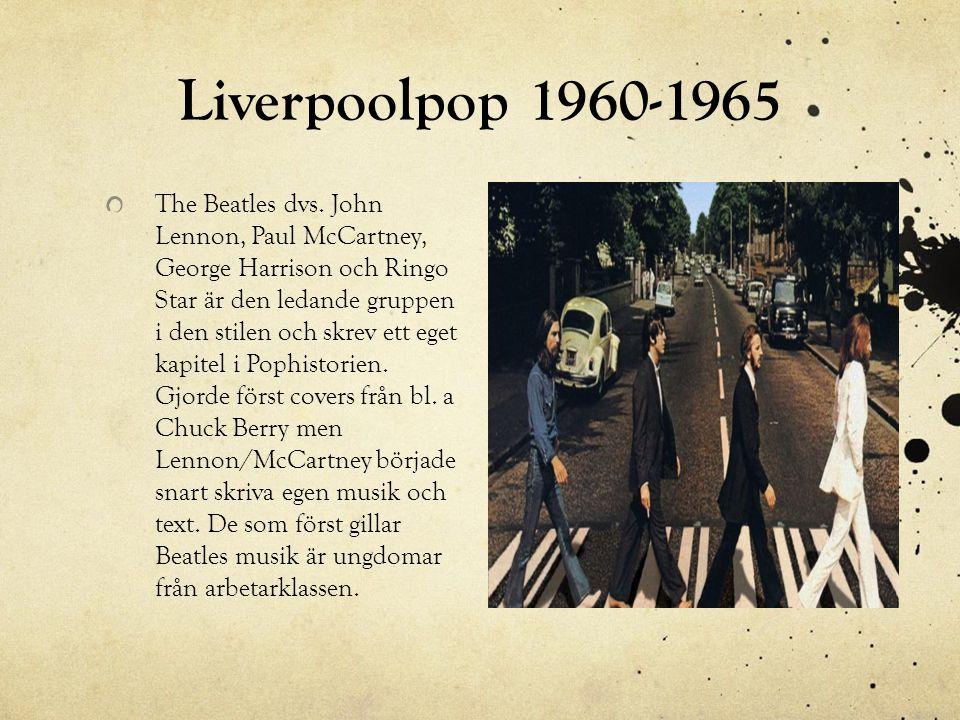 Liverpoolpop 1960-1965 The Beatles dvs. John Lennon, Paul McCartney, George Harrison och Ringo Star är den ledande gruppen i den stilen och skrev ett