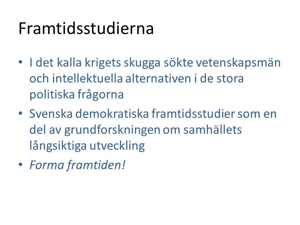 Framtidsstudierna • I det kalla krigets skugga sökte vetenskapsmän och intellektuella alternativen i de stora politiska frågorna • Svenska demokratisk