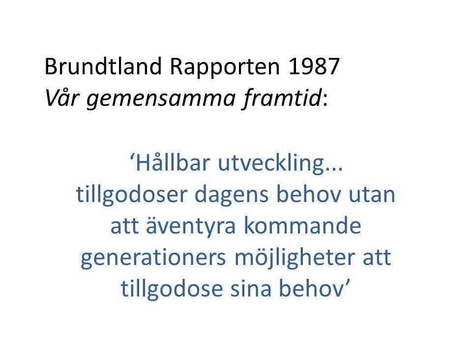 Brundtland Rapporten 1987 Vår gemensamma framtid: 'Hållbar utveckling... tillgodoser dagens behov utan att äventyra kommande generationers möjligheter