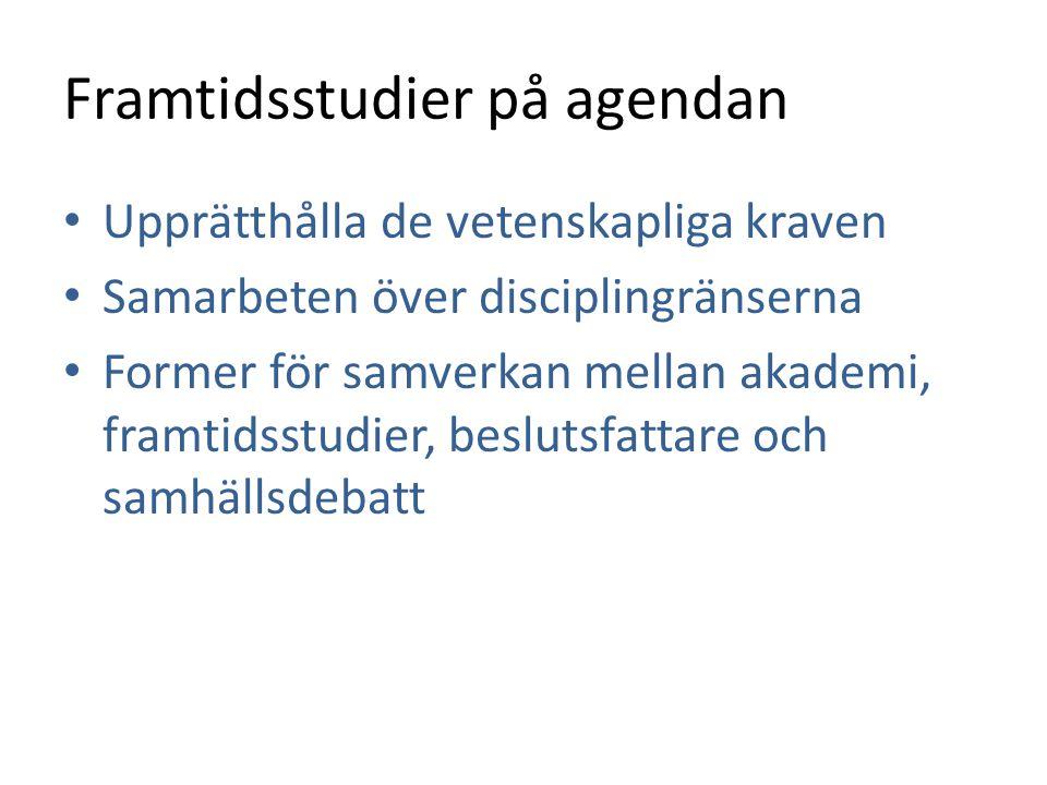 Framtidsstudier på agendan • Upprätthålla de vetenskapliga kraven • Samarbeten över disciplingränserna • Former för samverkan mellan akademi, framtids