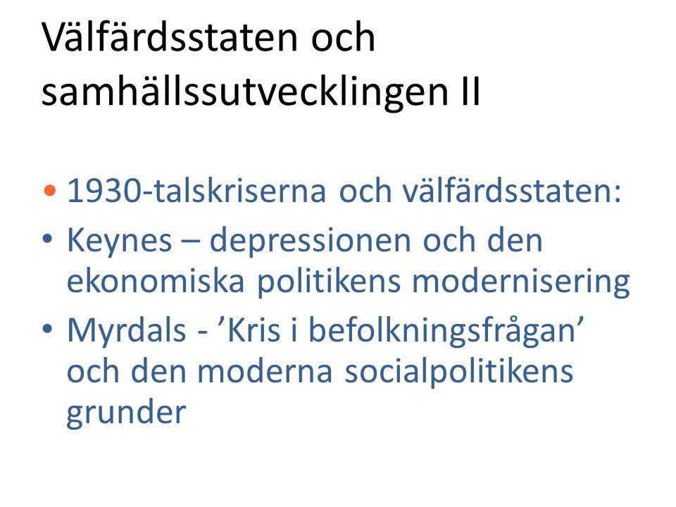 Välfärdsstaten och samhällssutvecklingen II •1930-talskriserna och välfärdsstaten: • Keynes – depressionen och den ekonomiska politikens modernisering