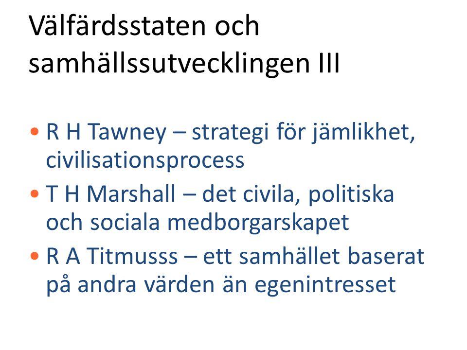 Välfärdsstaten och samhällssutvecklingen III •R H Tawney – strategi för jämlikhet, civilisationsprocess •T H Marshall – det civila, politiska och soci