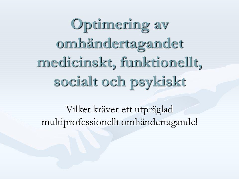Optimering av omhändertagandet medicinskt, funktionellt, socialt och psykiskt Vilket kräver ett utpräglad multiprofessionellt omhändertagande!