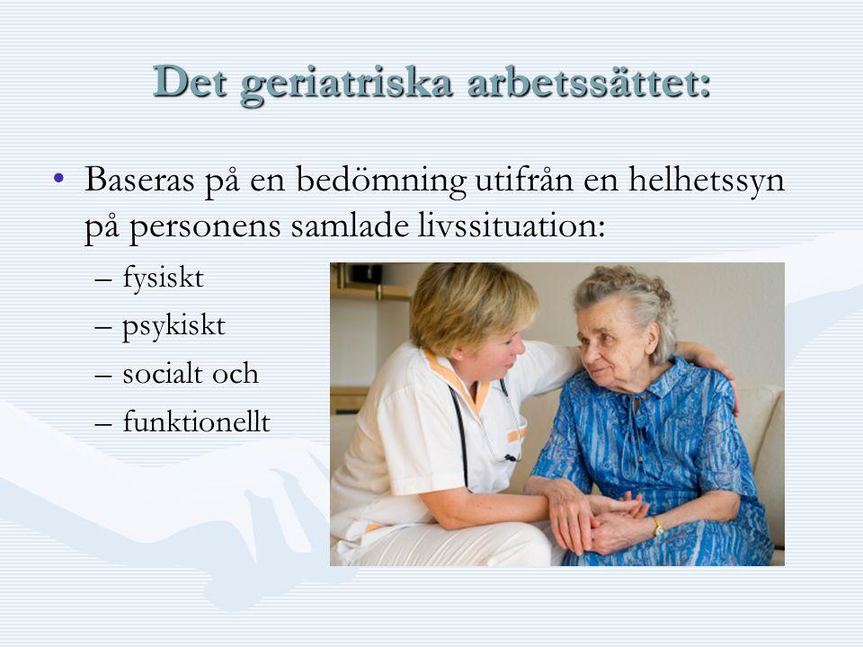 Det geriatriska arbetssättet: •Baseras på en bedömning utifrån en helhetssyn på personens samlade livssituation: –fysiskt –psykiskt –socialt och –funk