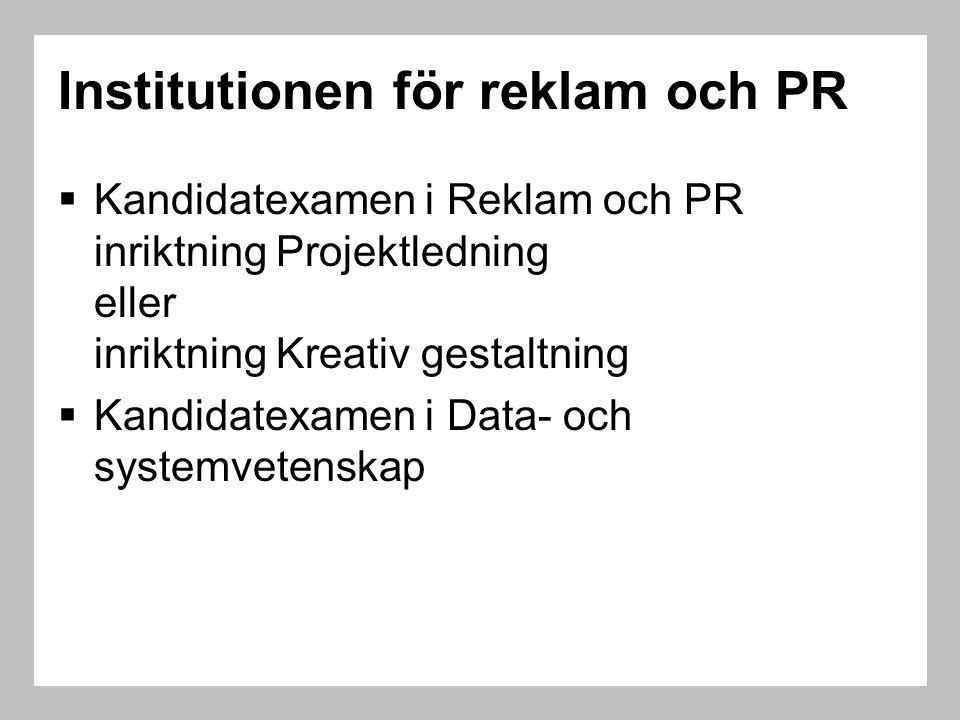 Institutionen för reklam och PR  Kandidatexamen i Reklam och PR inriktning Projektledning eller inriktning Kreativ gestaltning  Kandidatexamen i Dat