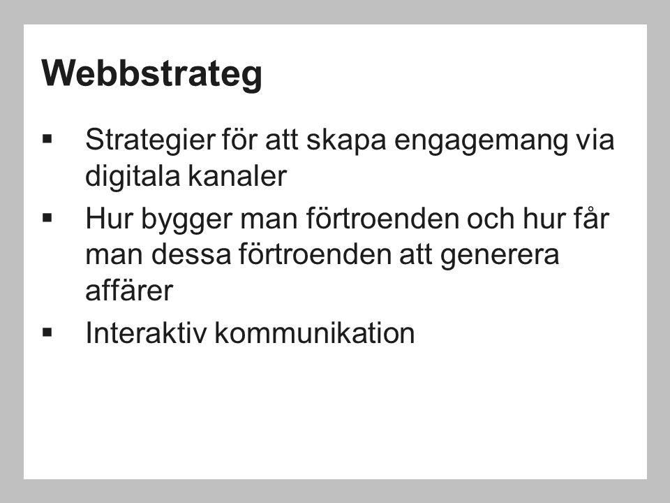 Webbstrateg  Strategier för att skapa engagemang via digitala kanaler  Hur bygger man förtroenden och hur får man dessa förtroenden att generera aff