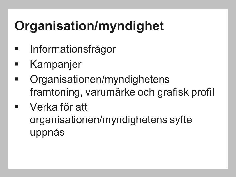 Organisation/myndighet  Informationsfrågor  Kampanjer  Organisationen/myndighetens framtoning, varumärke och grafisk profil  Verka för att organis