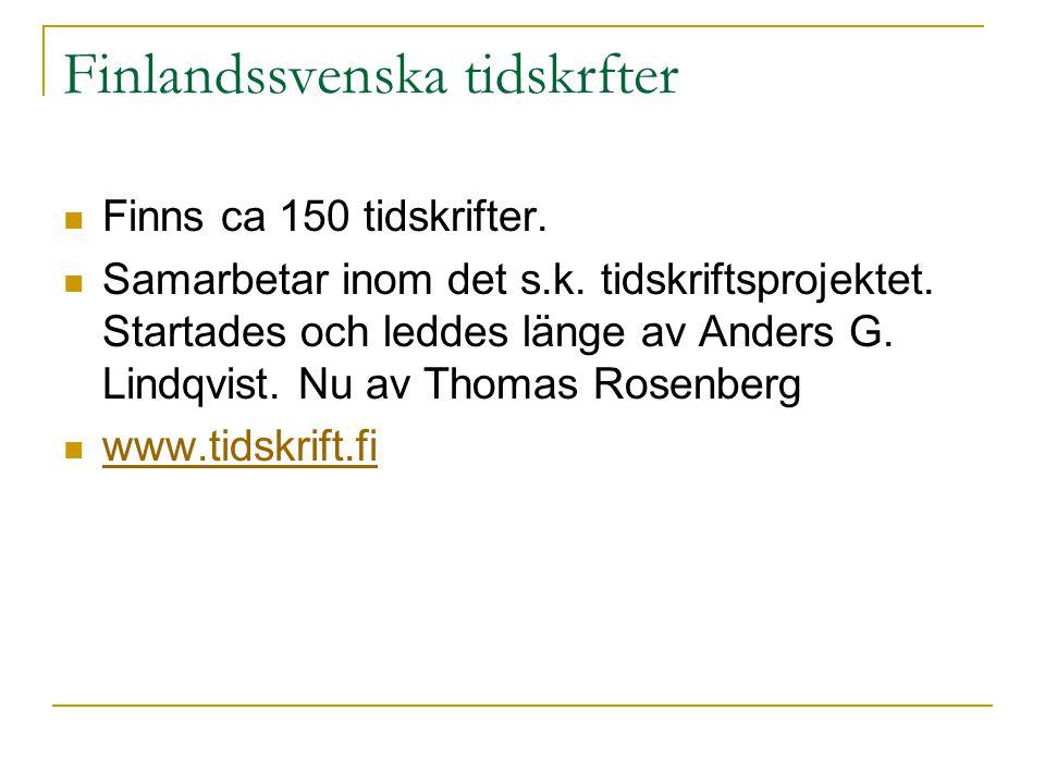 Finlandssvenska tidskrfter  Finns ca 150 tidskrifter.  Samarbetar inom det s.k. tidskriftsprojektet. Startades och leddes länge av Anders G. Lindqvi
