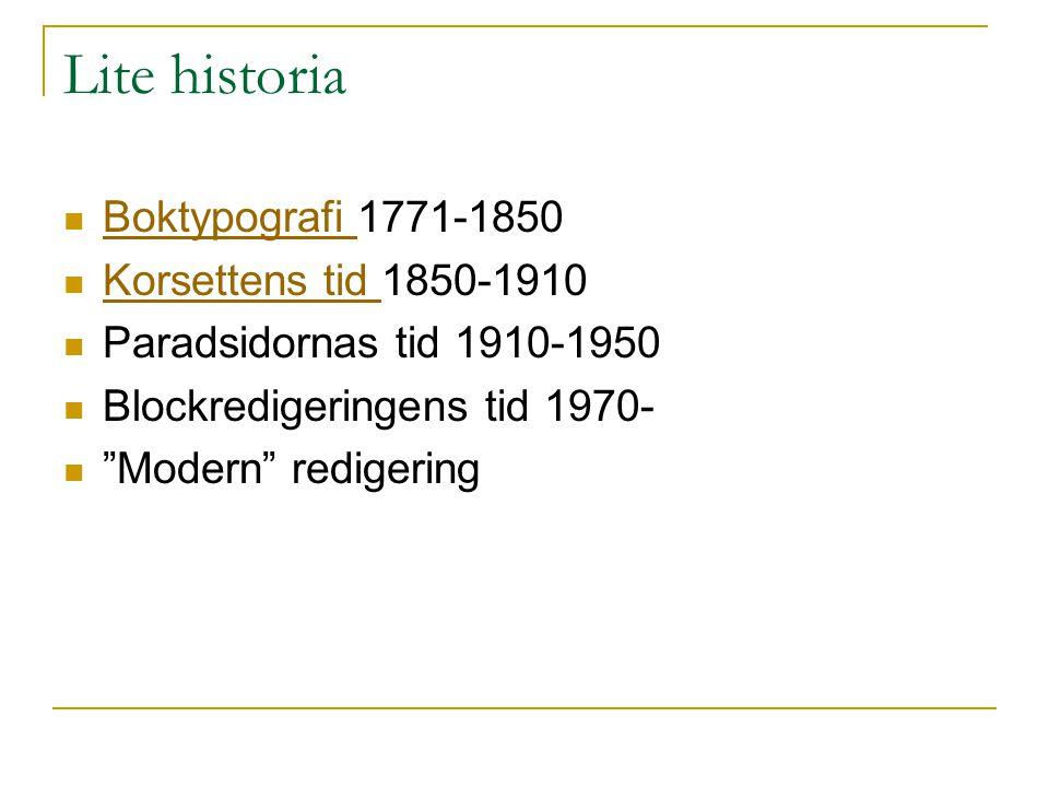 Lite historia  Boktypografi 1771-1850 Boktypografi  Korsettens tid 1850-1910 Korsettens tid  Paradsidornas tid 1910-1950  Blockredigeringens tid 1970-  Modern redigering