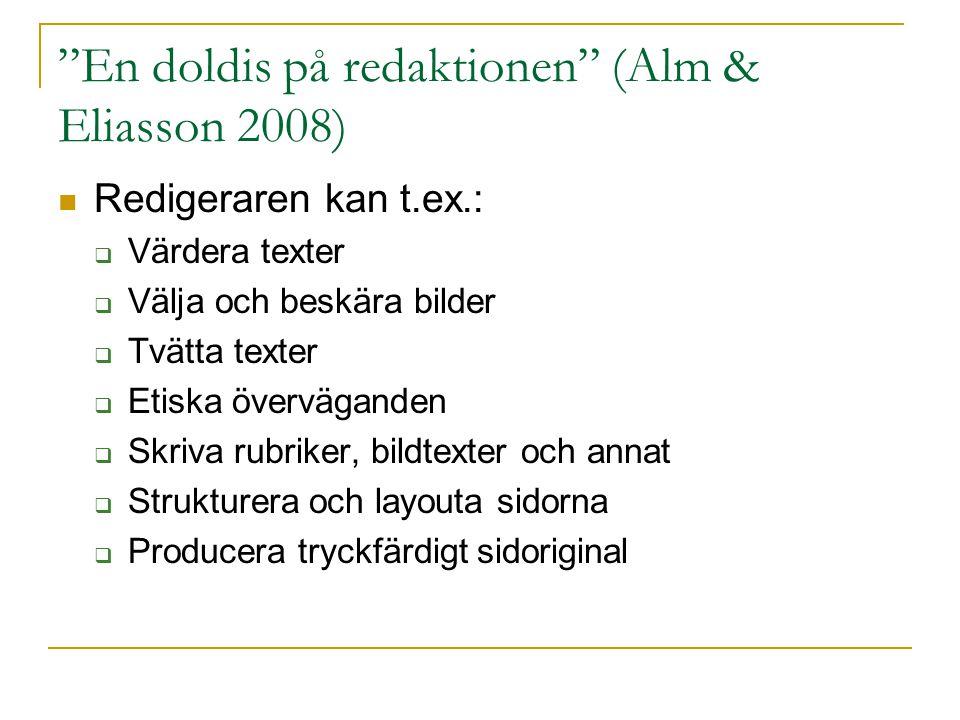 """""""En doldis på redaktionen"""" (Alm & Eliasson 2008)  Redigeraren kan t.ex.:  Värdera texter  Välja och beskära bilder  Tvätta texter  Etiska överväg"""