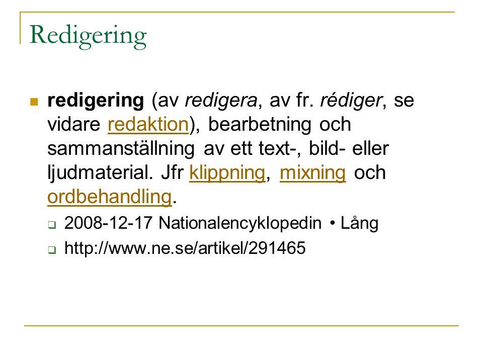 Redigering  redigering (av redigera, av fr. rédiger, se vidare redaktion), bearbetning och sammanställning av ett text-, bild- eller ljudmaterial. Jf