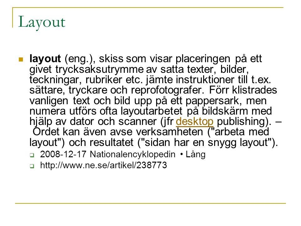 Layout  layout (eng.), skiss som visar placeringen på ett givet trycksaksutrymme av satta texter, bilder, teckningar, rubriker etc. jämte instruktion