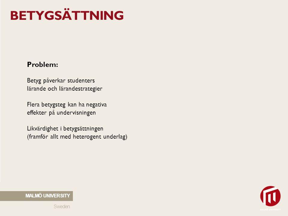 Sweden MALMÖ UNIVERSITY BETYGSÄTTNING Problem: Betyg påverkar studenters lärande och lärandestrategier Flera betygsteg kan ha negativa effekter på und
