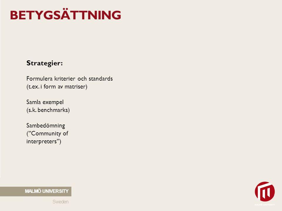 Sweden MALMÖ UNIVERSITY BETYGSÄTTNING Strategier: Formulera kriterier och standards (t.ex. i form av matriser) Samla exempel (s.k. benchmarks) Sambedö