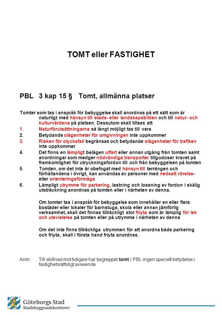 TOMT eller FASTIGHET PBL3 kap 15 §Tomt, allmänna platser Tomter som tas i anspråk för bebyggelse skall anordnas på ett sätt som är naturligt med hänsy