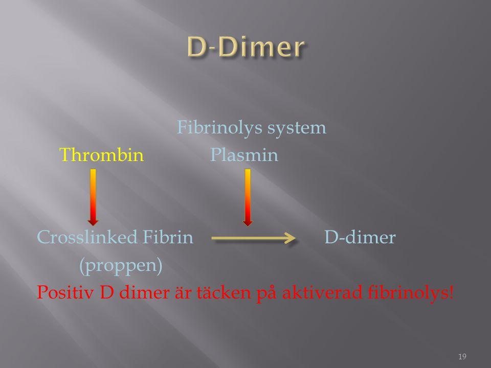 Fibrinolys system Thrombin Plasmin Crosslinked FibrinD-dimer (proppen) Positiv D dimer är täcken på aktiverad fibrinolys! 19