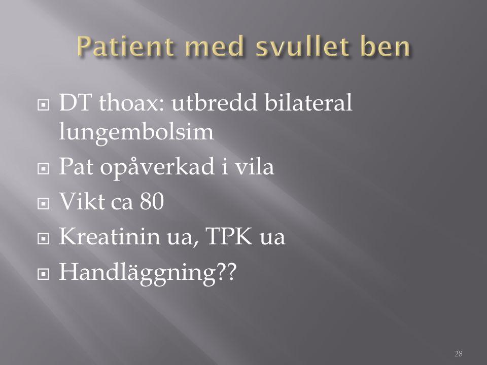  DT thoax: utbredd bilateral lungembolsim  Pat opåverkad i vila  Vikt ca 80  Kreatinin ua, TPK ua  Handläggning?? 28