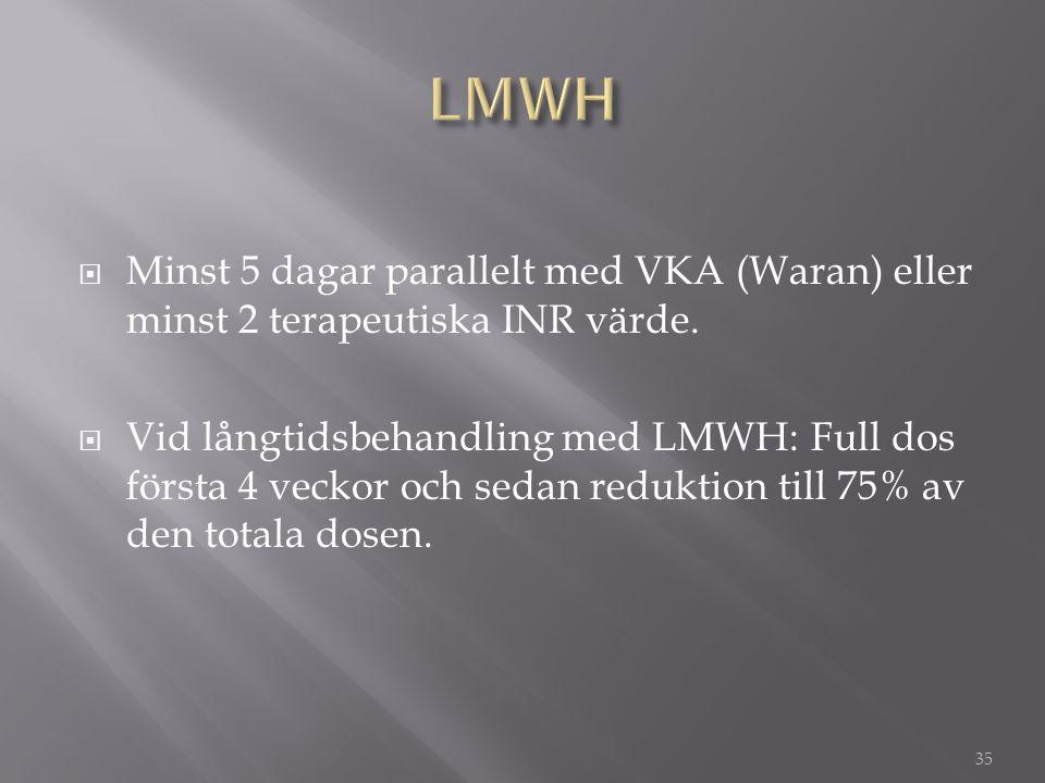  Minst 5 dagar parallelt med VKA (Waran) eller minst 2 terapeutiska INR värde.  Vid långtidsbehandling med LMWH: Full dos första 4 veckor och sedan