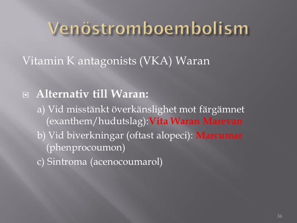 Vitamin K antagonists (VKA) Waran  Alternativ till Waran: a) Vid misstänkt överkänslighet mot färgämnet (exanthem/hudutslag): Vita Waran Marevan b) V
