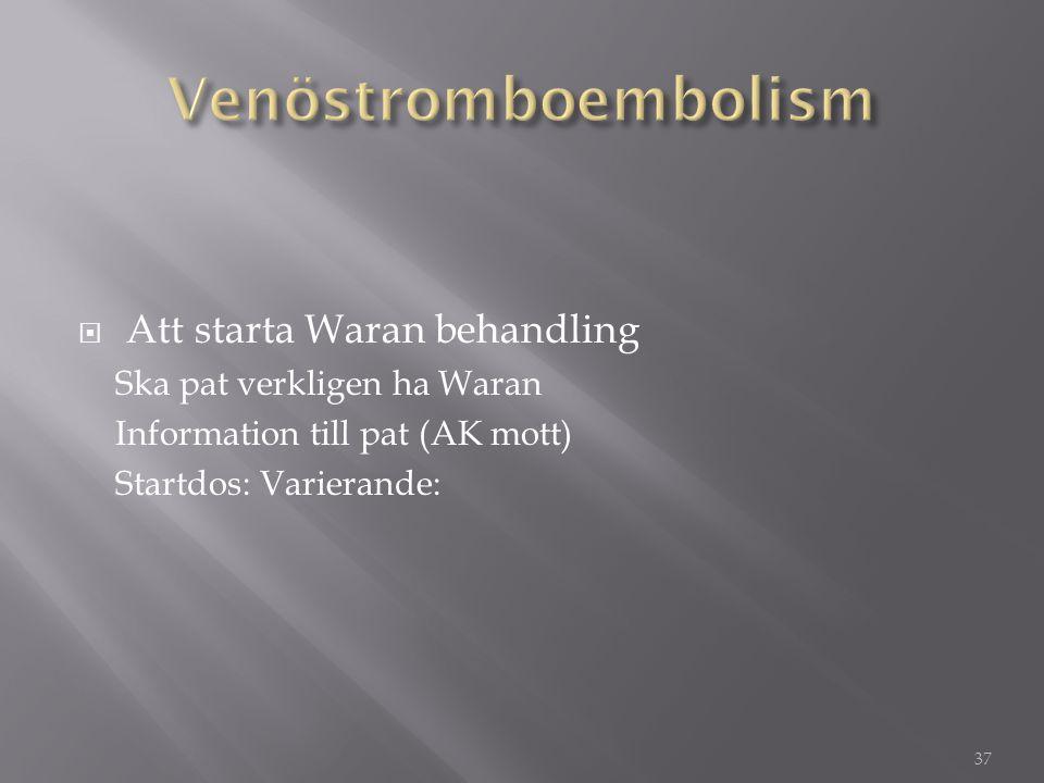  Att starta Waran behandling Ska pat verkligen ha Waran Information till pat (AK mott) Startdos: Varierande: 37