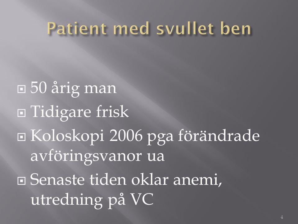  50 årig man  Tidigare frisk  Koloskopi 2006 pga förändrade avföringsvanor ua  Senaste tiden oklar anemi, utredning på VC 4