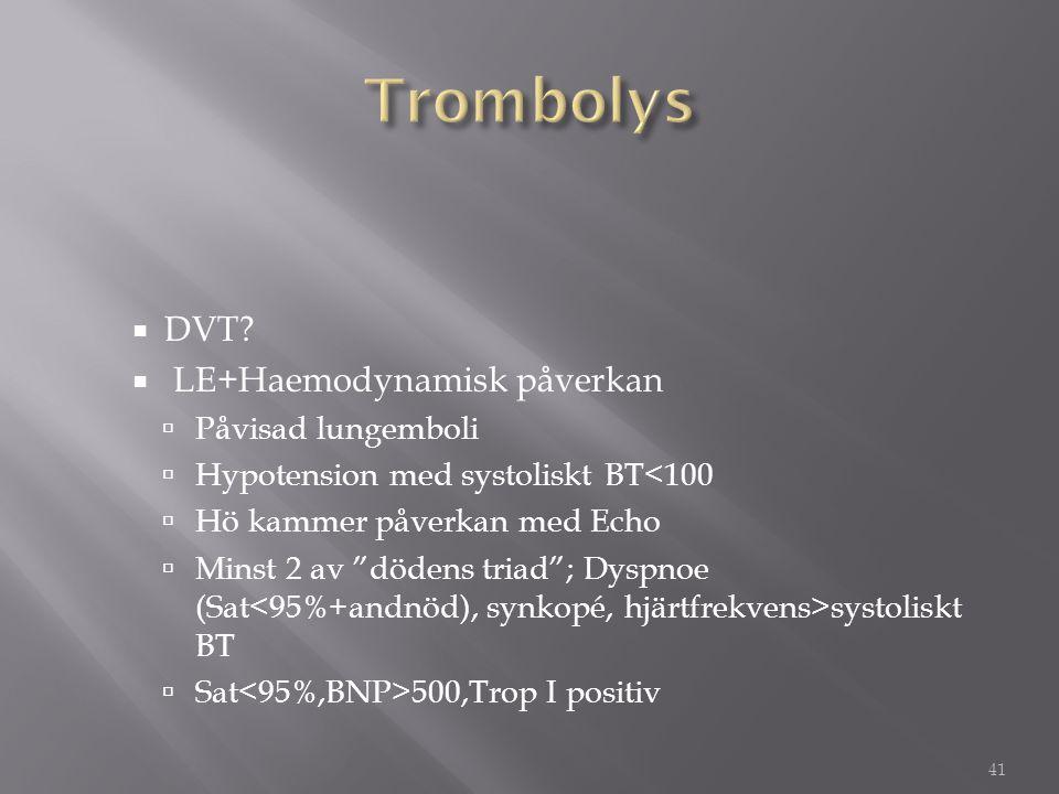 """ DVT?  LE+Haemodynamisk påverkan  Påvisad lungemboli  Hypotension med systoliskt BT<100  Hö kammer påverkan med Echo  Minst 2 av """"dödens triad"""";"""