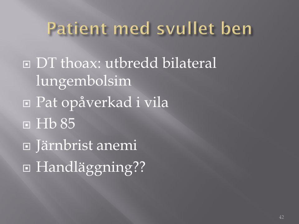  DT thoax: utbredd bilateral lungembolsim  Pat opåverkad i vila  Hb 85  Järnbrist anemi  Handläggning?? 42