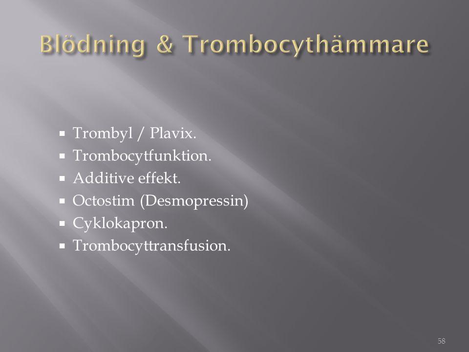  Trombyl / Plavix.  Trombocytfunktion.  Additive effekt.  Octostim (Desmopressin)  Cyklokapron.  Trombocyttransfusion. 58