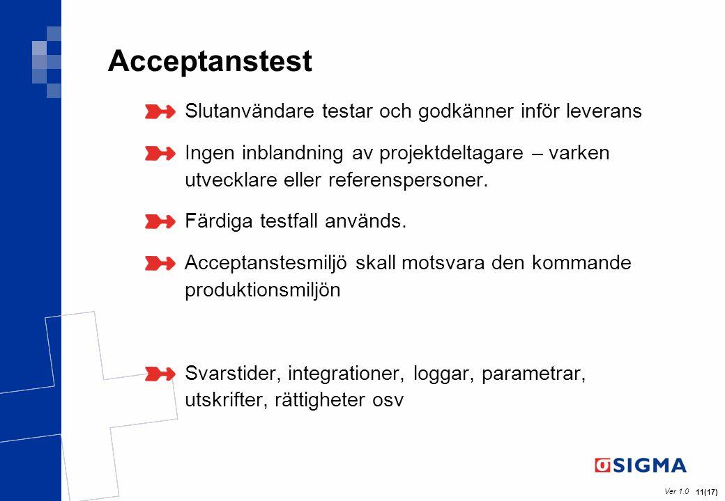 Ver 1.0 11(17) Acceptanstest Slutanvändare testar och godkänner inför leverans Ingen inblandning av projektdeltagare – varken utvecklare eller referen