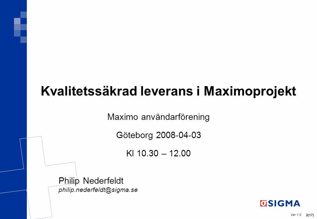 Ver 1.0 2(17) Kvalitetssäkrad leverans i Maximoprojekt Maximo användarförening Göteborg 2008-04-03 Kl 10.30 – 12.00 Philip Nederfeldt philip.nederfeld