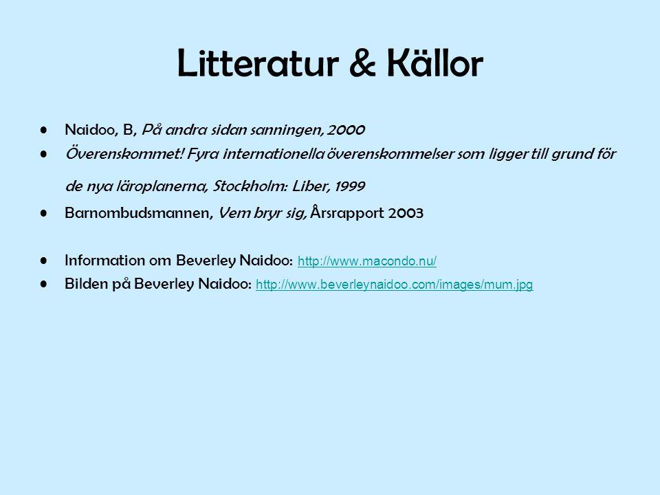 Litteratur & Källor •Naidoo, B, På andra sidan sanningen, 2000 •Överenskommet! Fyra internationella överenskommelser som ligger till grund för de nya