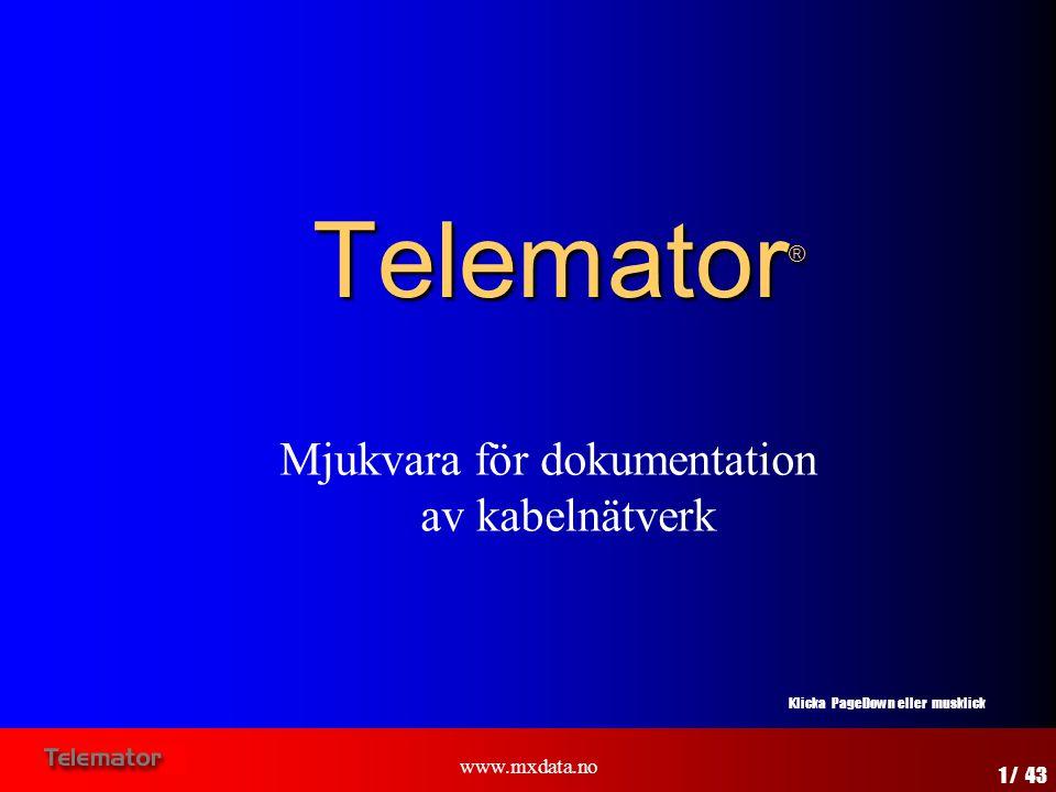 www.mxdata.no Telemator ® Klicka PageDown eller musklick 1 / 43 Mjukvara för dokumentation av kabelnätverk