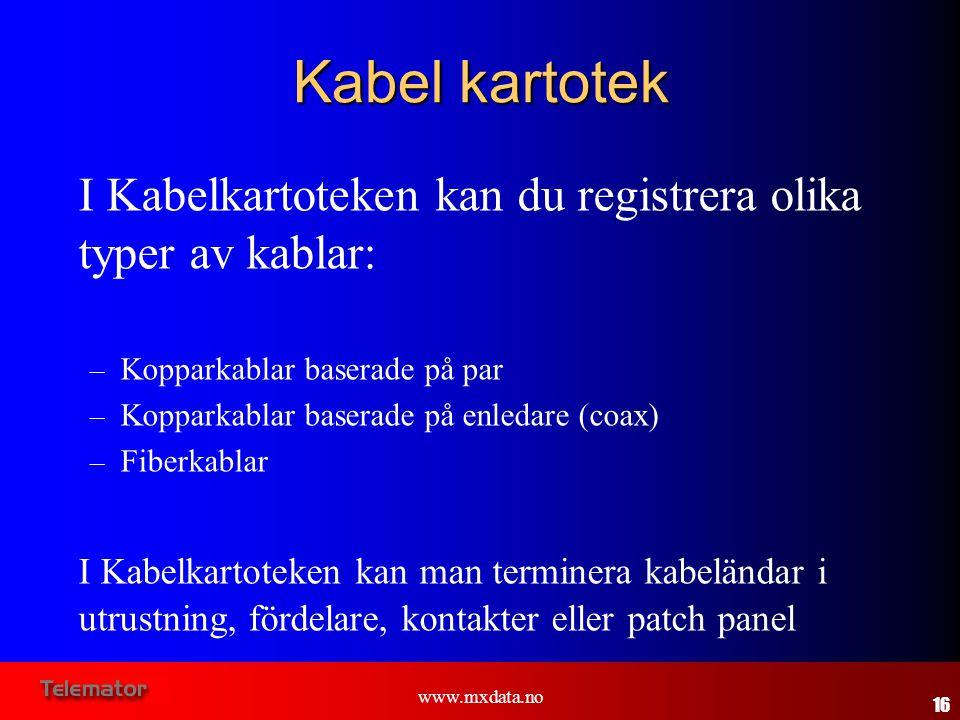 www.mxdata.no Kabel kartotek I Kabelkartoteken kan du registrera olika typer av kablar: – Kopparkablar baserade på par – Kopparkablar baserade på enle