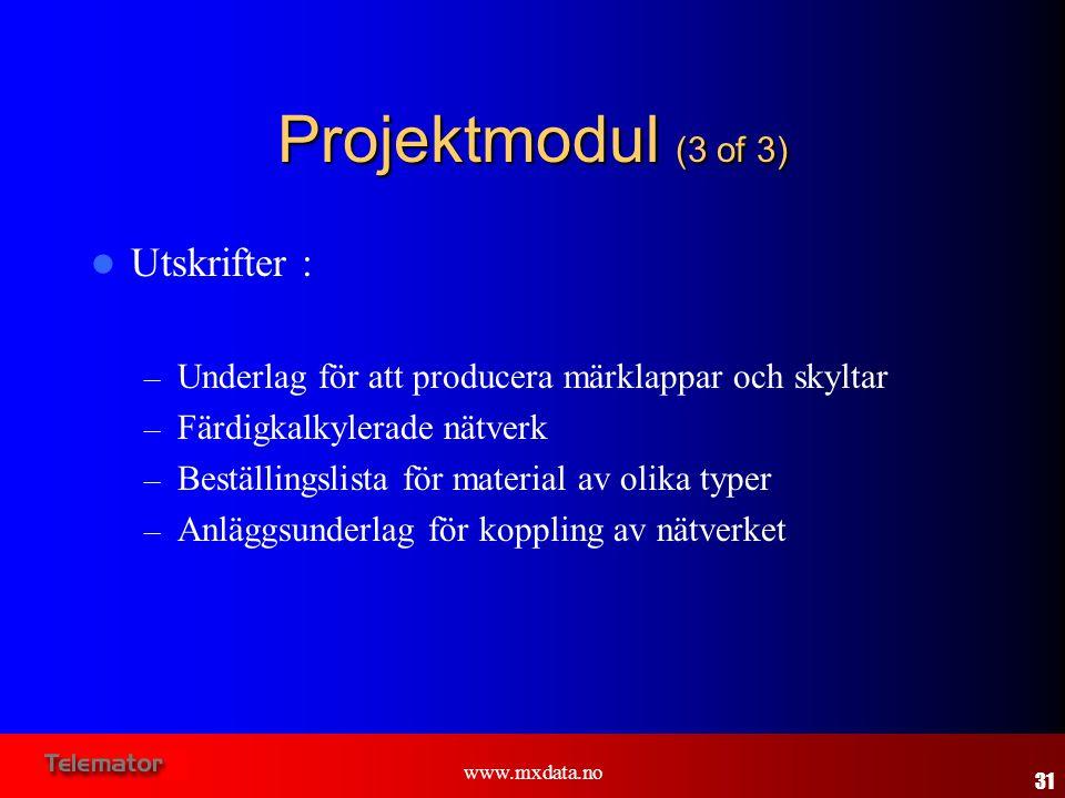 www.mxdata.no Projektmodul (3 of 3)  Utskrifter : – Underlag för att producera märklappar och skyltar – Färdigkalkylerade nätverk – Beställingslista