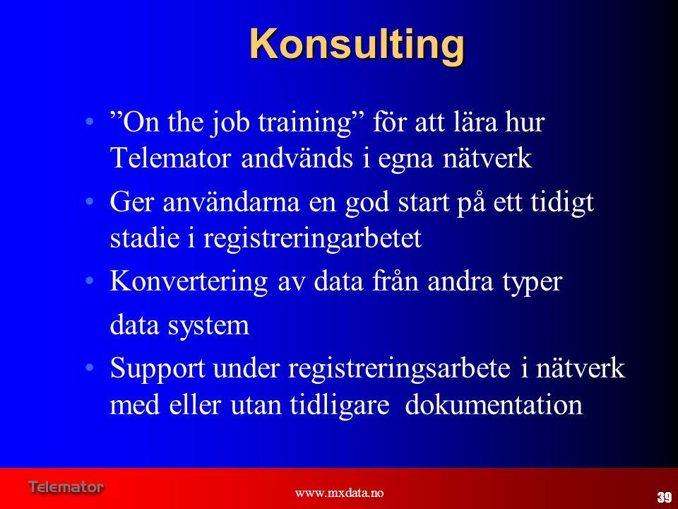 """www.mxdata.noKonsulting •""""On the job training"""" för att lära hur Telemator andvänds i egna nätverk •Ger användarna en god start på ett tidigt stadie i"""