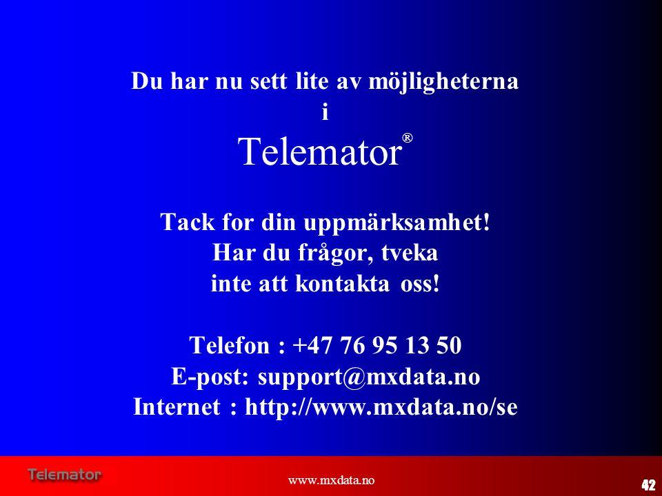 www.mxdata.no Du har nu sett lite av möjligheterna i Telemator ® Tack for din uppmärksamhet! Har du frågor, tveka inte att kontakta oss! Telefon : +47