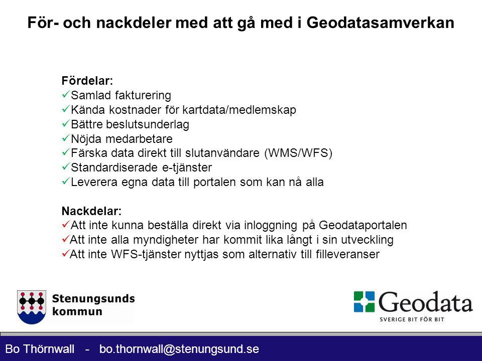 Bo Thörnwall - bo.thornwall@stenungsund.se För- och nackdeler med att gå med i Geodatasamverkan Fördelar:  Samlad fakturering  Kända kostnader för k