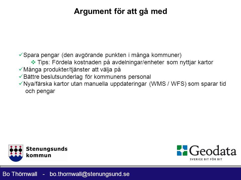 Bo Thörnwall - bo.thornwall@stenungsund.se  Spara pengar (den avgörande punkten i många kommuner)  Tips: Fördela kostnaden på avdelningar/enheter som nyttjar kartor  Många produkter/tjänster att välja på  Bättre beslutsunderlag för kommunens personal  Nya/färska kartor utan manuella uppdateringar (WMS / WFS) som sparar tid och pengar Argument för att gå med